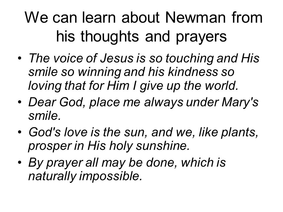 We can learn about Newman from his thoughts and prayers