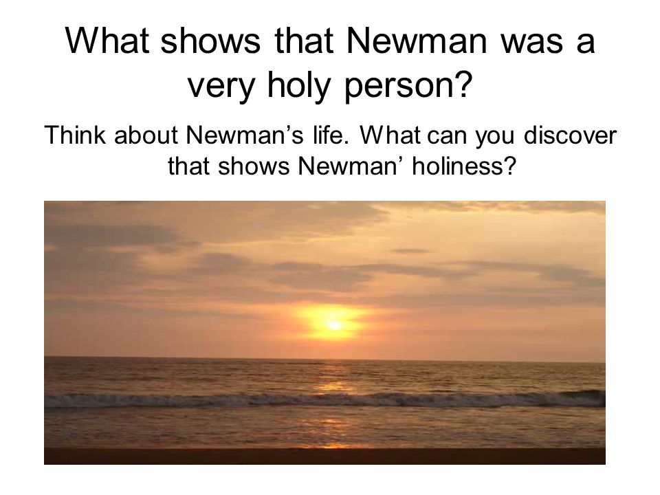 What shows that Newman was a very holy person
