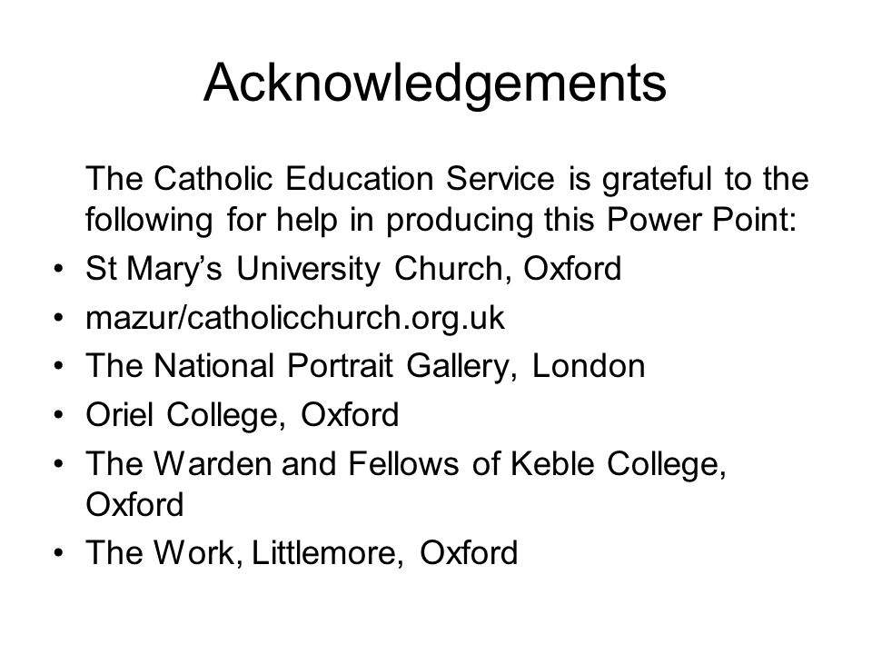 Acknowledgements The Catholic Education Service is grateful to the following for help in producing this Power Point: