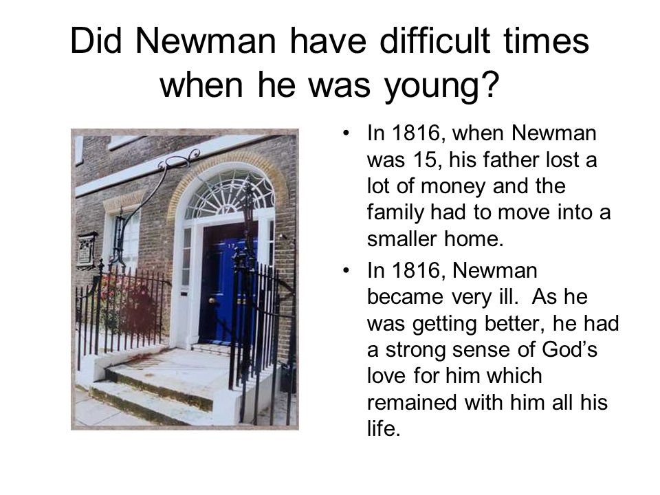 Did Newman have difficult times when he was young