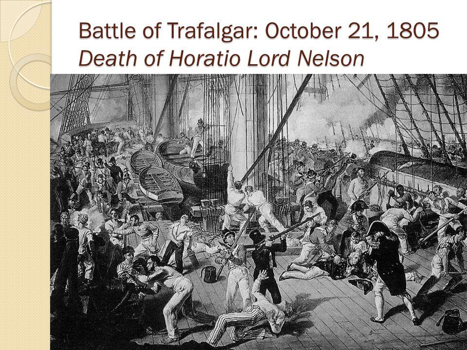Battle of Trafalgar: October 21, 1805 Death of Horatio Lord Nelson