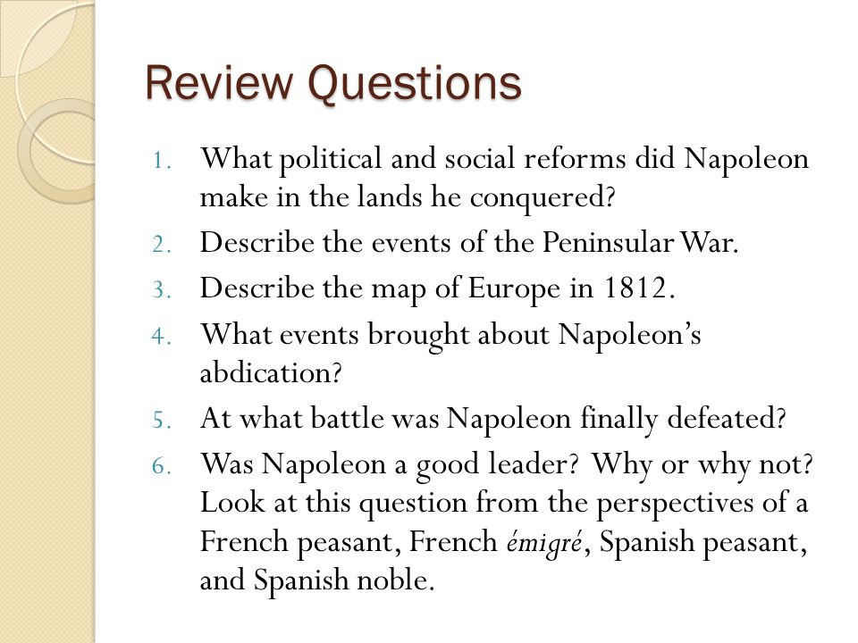 Review Questions What political and social reforms did Napoleon make in the lands he conquered Describe the events of the Peninsular War.