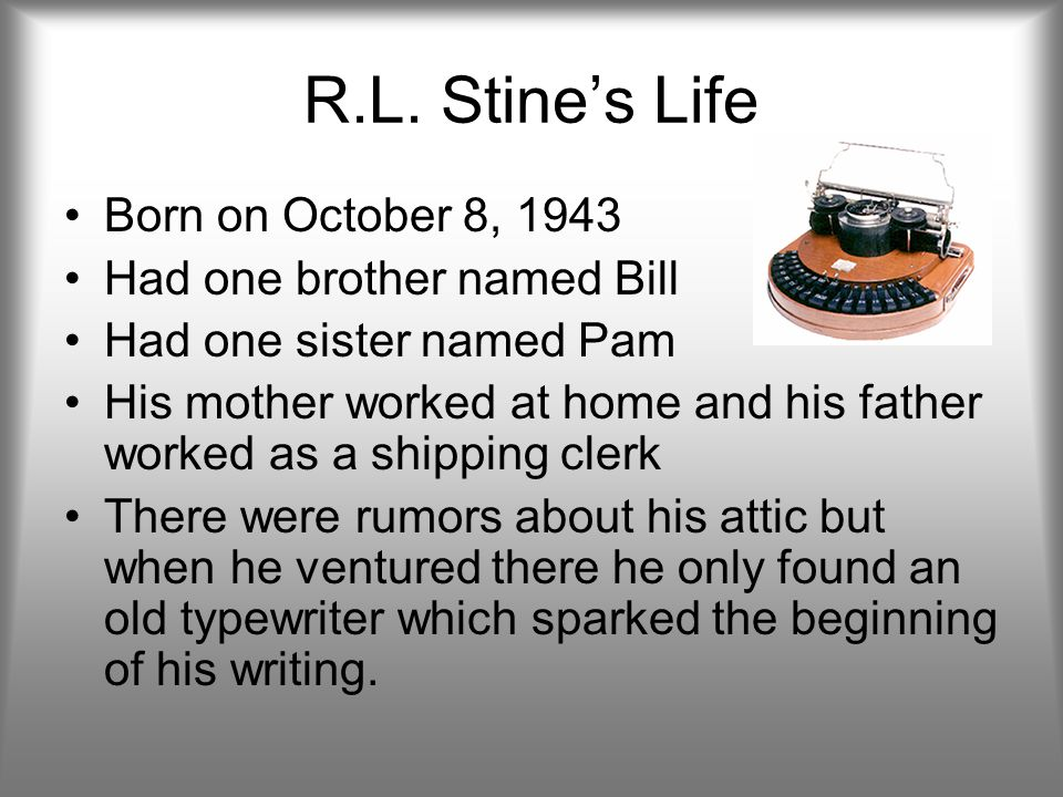 R.L. Stine's Life Born on October 8, 1943 Had one brother named Bill