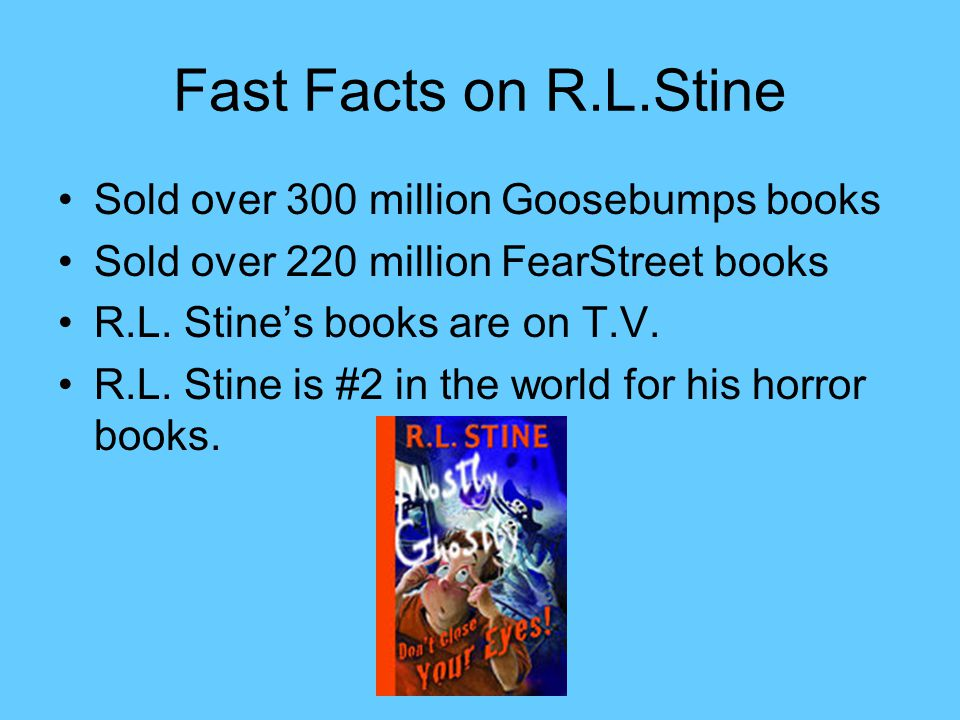 Fast Facts on R.L.Stine Sold over 300 million Goosebumps books