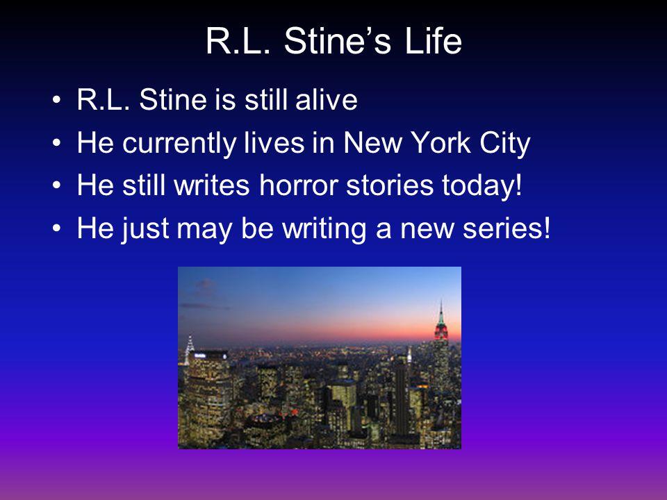 R.L. Stine's Life R.L. Stine is still alive