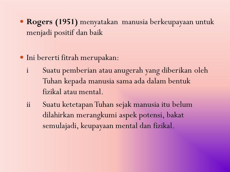 Rogers (1951) menyatakan manusia berkeupayaan untuk menjadi positif dan baik