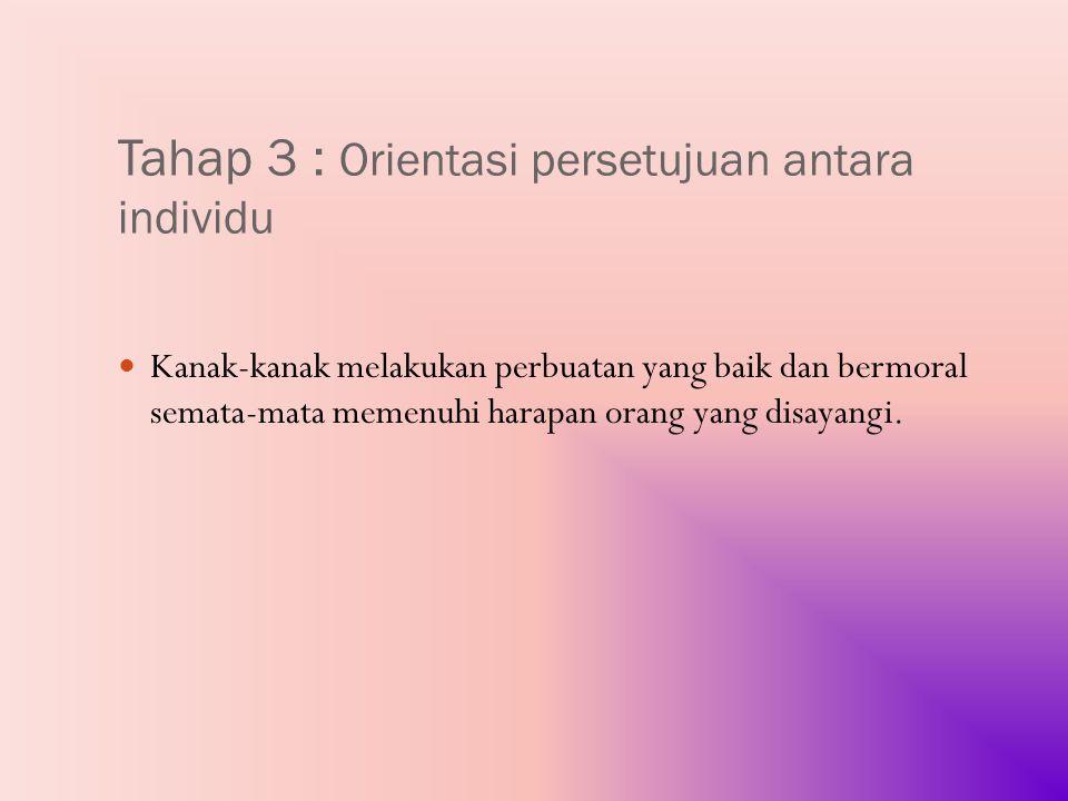 Tahap 3 : Orientasi persetujuan antara individu
