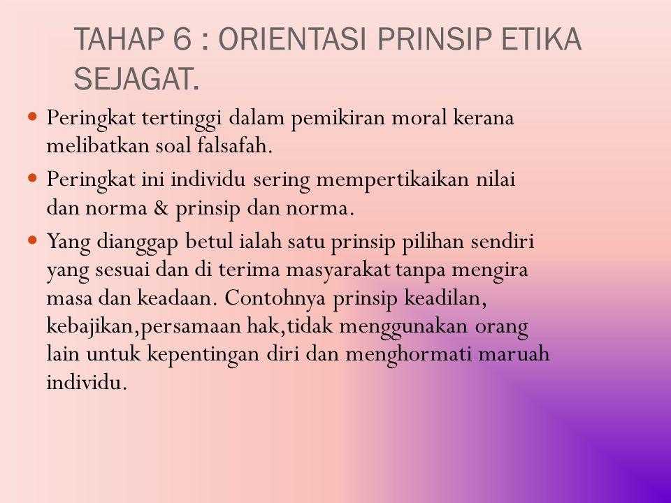 TAHAP 6 : ORIENTASI PRINSIP ETIKA SEJAGAT.