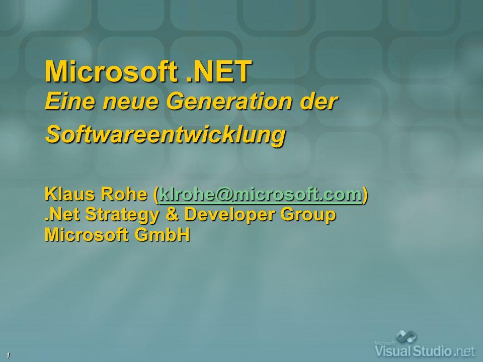 Microsoft .NET Eine neue Generation der Softwareentwicklung Klaus Rohe (klrohe@microsoft.com) .Net Strategy & Developer Group Microsoft GmbH