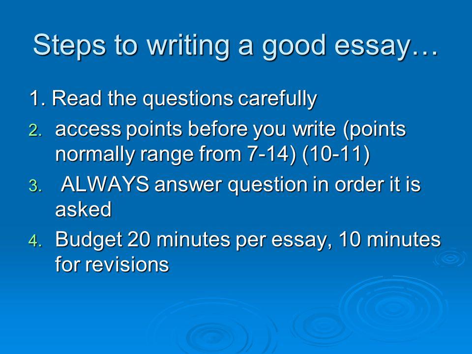 Steps to writing a good essay…