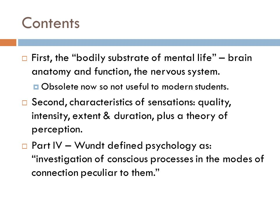 Contents First, the bodily substrate of mental life – brain anatomy and function, the nervous system.