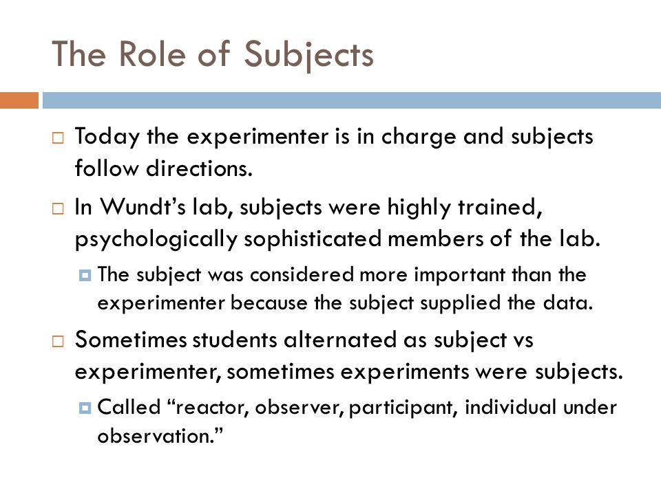 The Role of Subjects Today the experimenter is in charge and subjects follow directions.