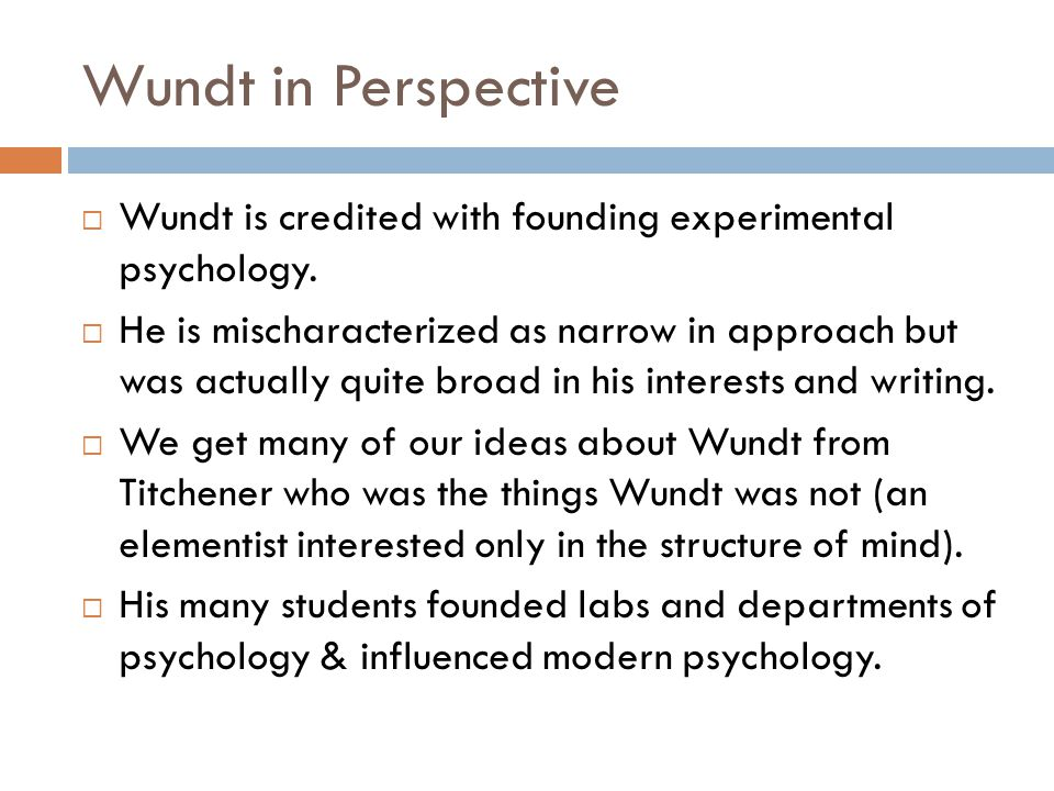 Wundt in Perspective Wundt is credited with founding experimental psychology.