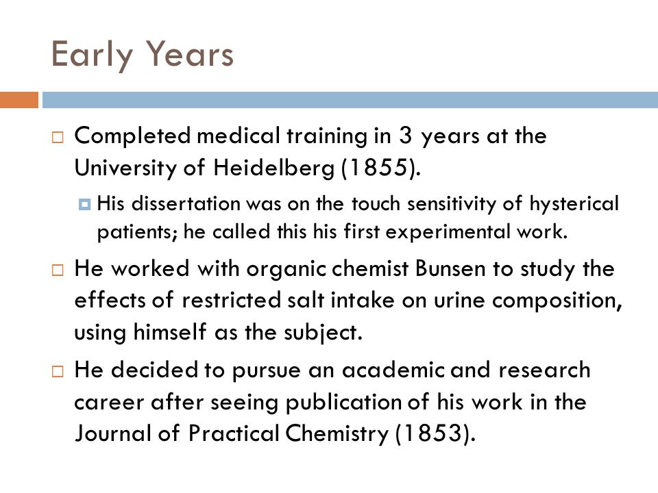 Early Years Completed medical training in 3 years at the University of Heidelberg (1855).