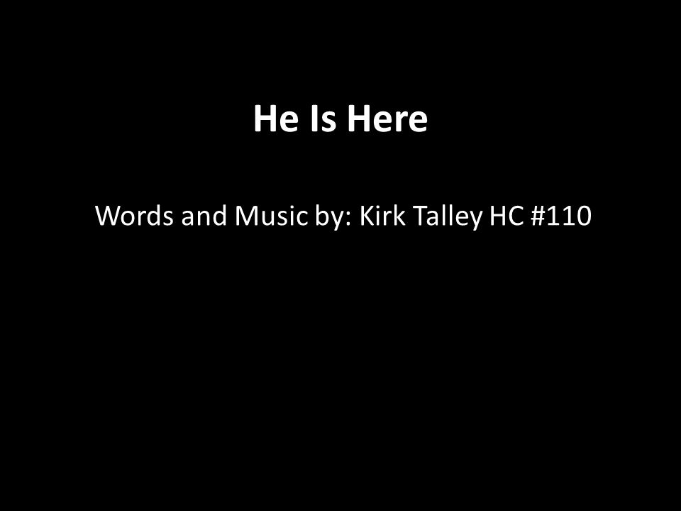 Words and Music by: Kirk Talley HC #110