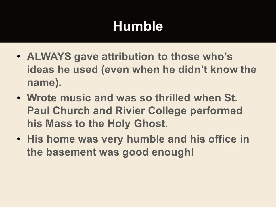 Humble ALWAYS gave attribution to those who's ideas he used (even when he didn't know the name).