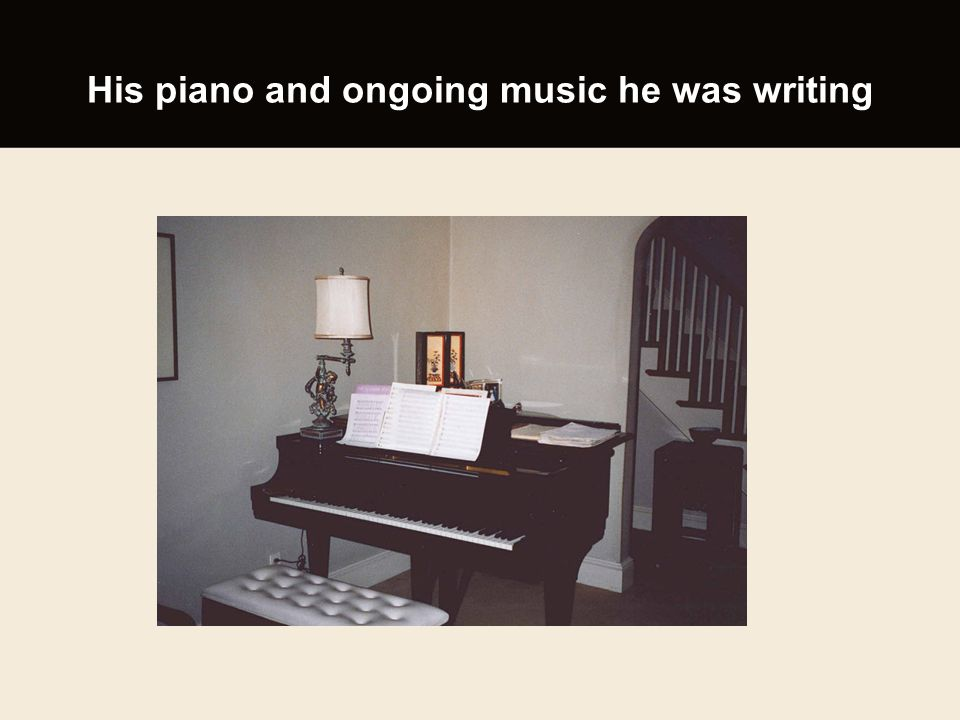 His piano and ongoing music he was writing