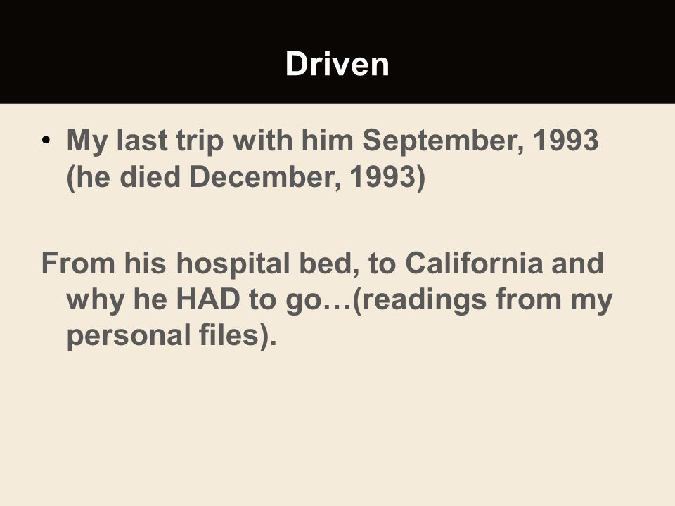 Driven My last trip with him September, 1993 (he died December, 1993)