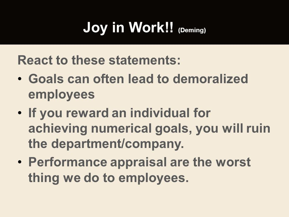 Joy in Work!! (Deming) React to these statements: