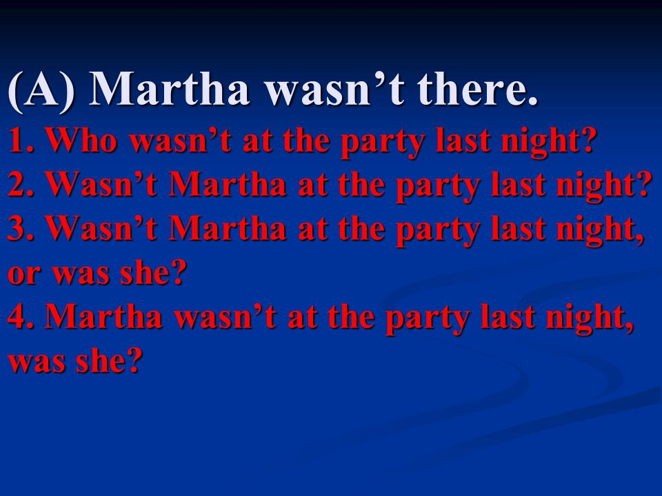(A) Martha wasn't there. 1. Who wasn't at the party last night. 2