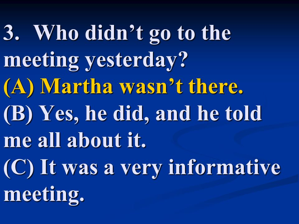 3. Who didn't go to the meeting yesterday. (A) Martha wasn't there