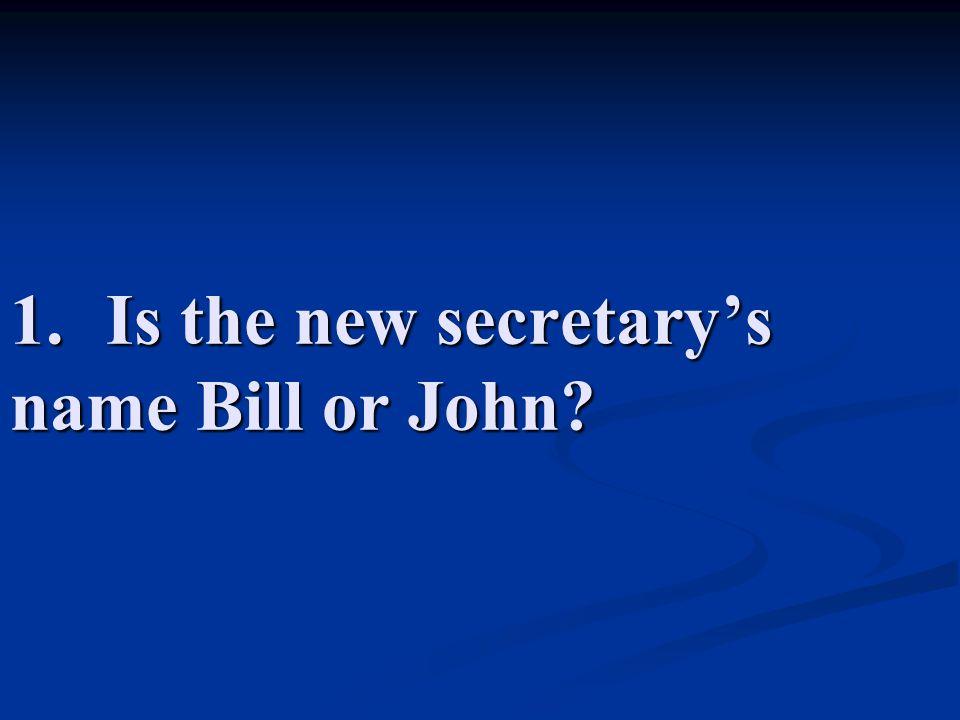 1. Is the new secretary's name Bill or John
