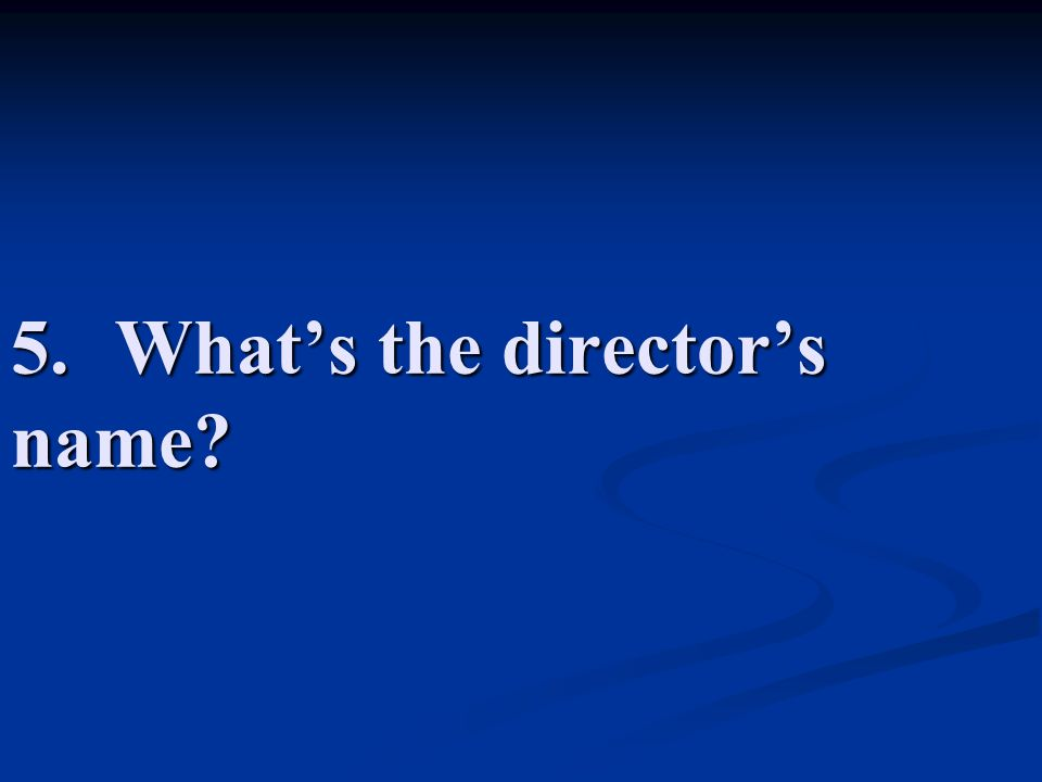 5. What's the director's name