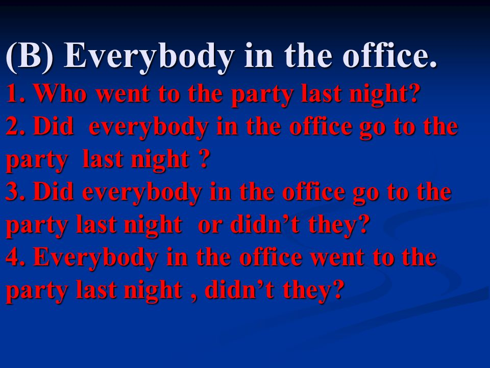 (B) Everybody in the office. 1. Who went to the party last night. 2