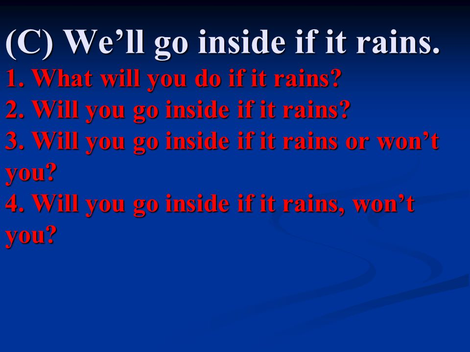 (C) We'll go inside if it rains. 1. What will you do if it rains. 2