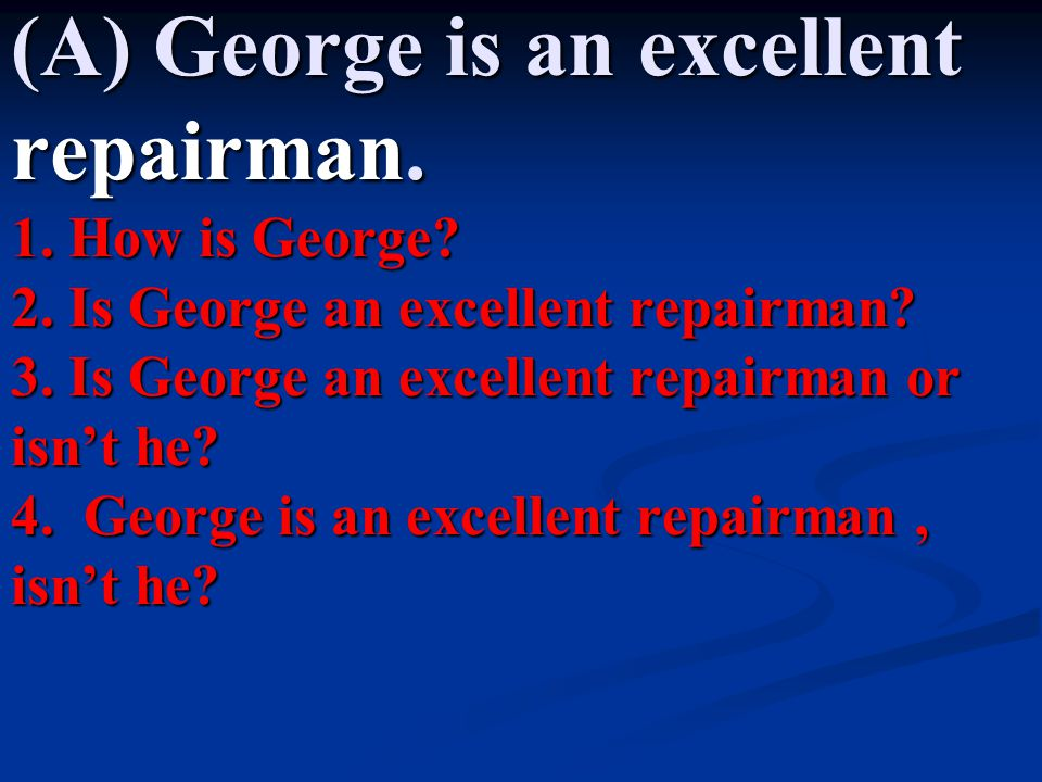 (A) George is an excellent repairman. 1. How is George. 2