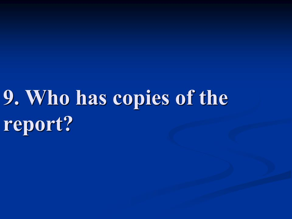 9. Who has copies of the report
