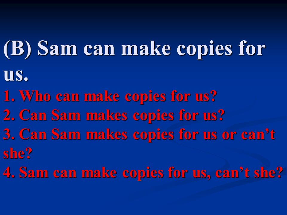 (B) Sam can make copies for us. 1. Who can make copies for us. 2