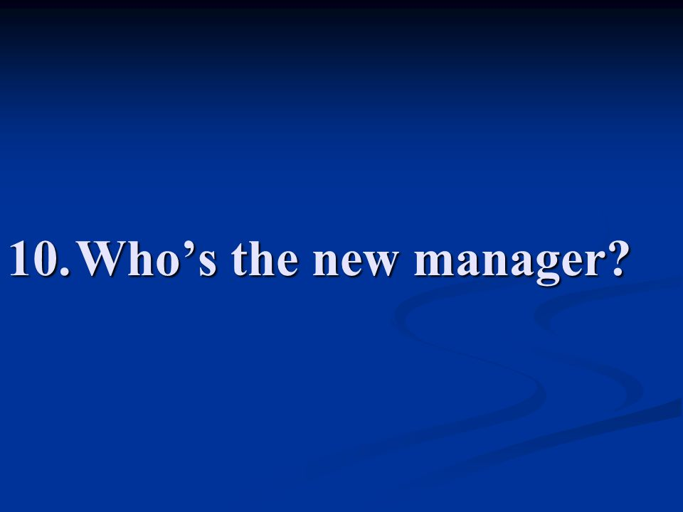 10. Who's the new manager