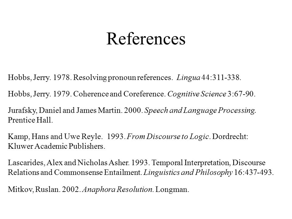 References Hobbs, Jerry. 1978. Resolving pronoun references. Lingua 44:311-338.