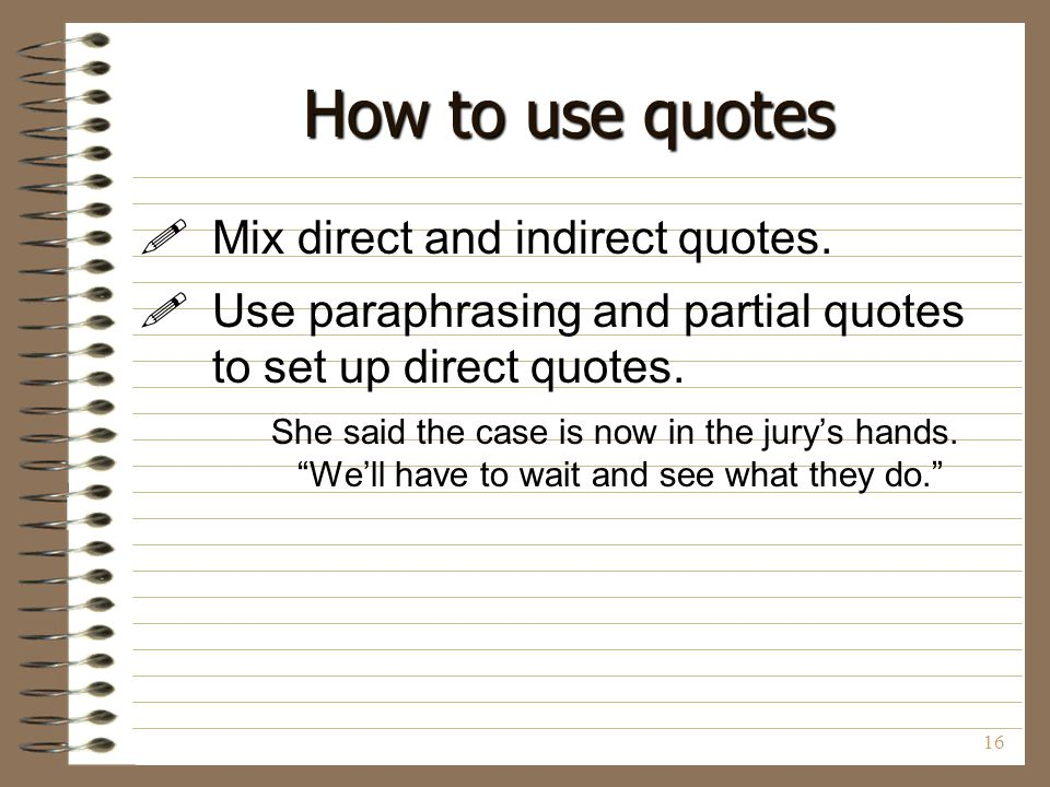 How to use quotes Mix direct and indirect quotes.