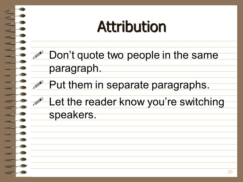 Attribution Don't quote two people in the same paragraph.
