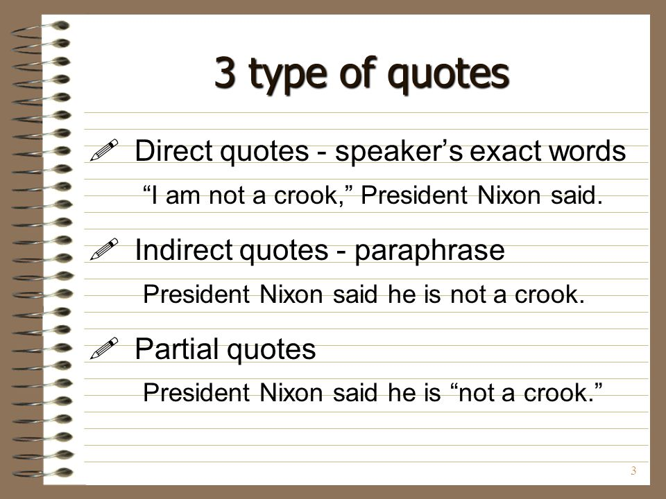 3 type of quotes Direct quotes - speaker's exact words
