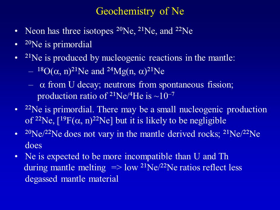 Geochemistry of Ne Neon has three isotopes 20Ne, 21Ne, and 22Ne