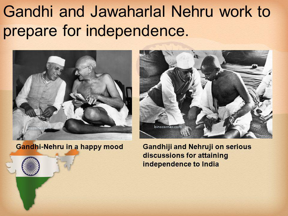 Gandhi and Jawaharlal Nehru work to prepare for independence.