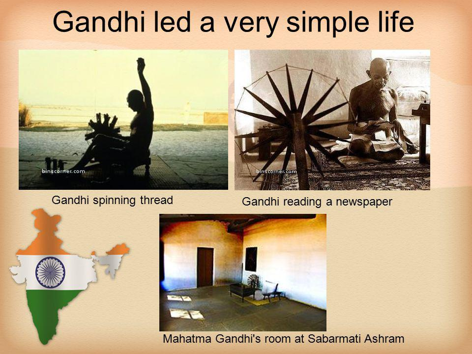 Gandhi led a very simple life