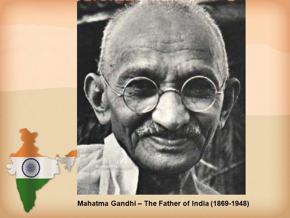 Mahatma Gandhi – The Father of India (1869-1948)