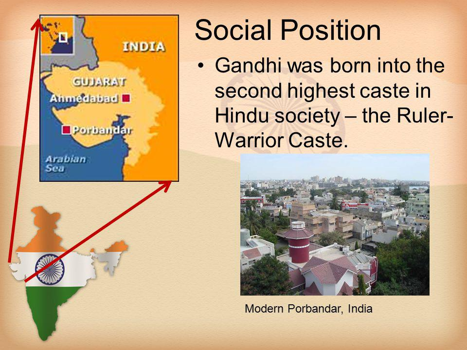 Social Position Gandhi was born into the second highest caste in Hindu society – the Ruler-Warrior Caste.