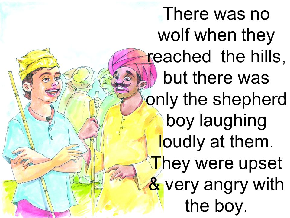 There was no wolf when they reached the hills, but there was only the shepherd boy laughing loudly at them.