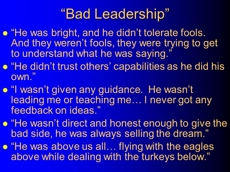 Bad Leadership He was bright, and he didn't tolerate fools. And they weren't fools, they were trying to get to understand what he was saying.