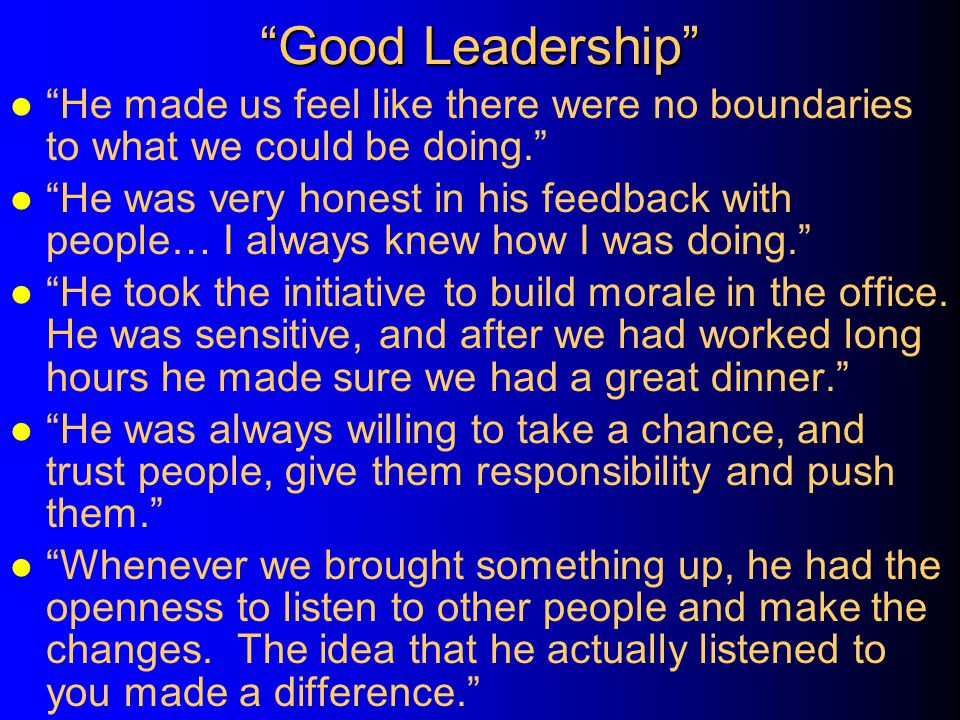 Good Leadership He made us feel like there were no boundaries to what we could be doing.