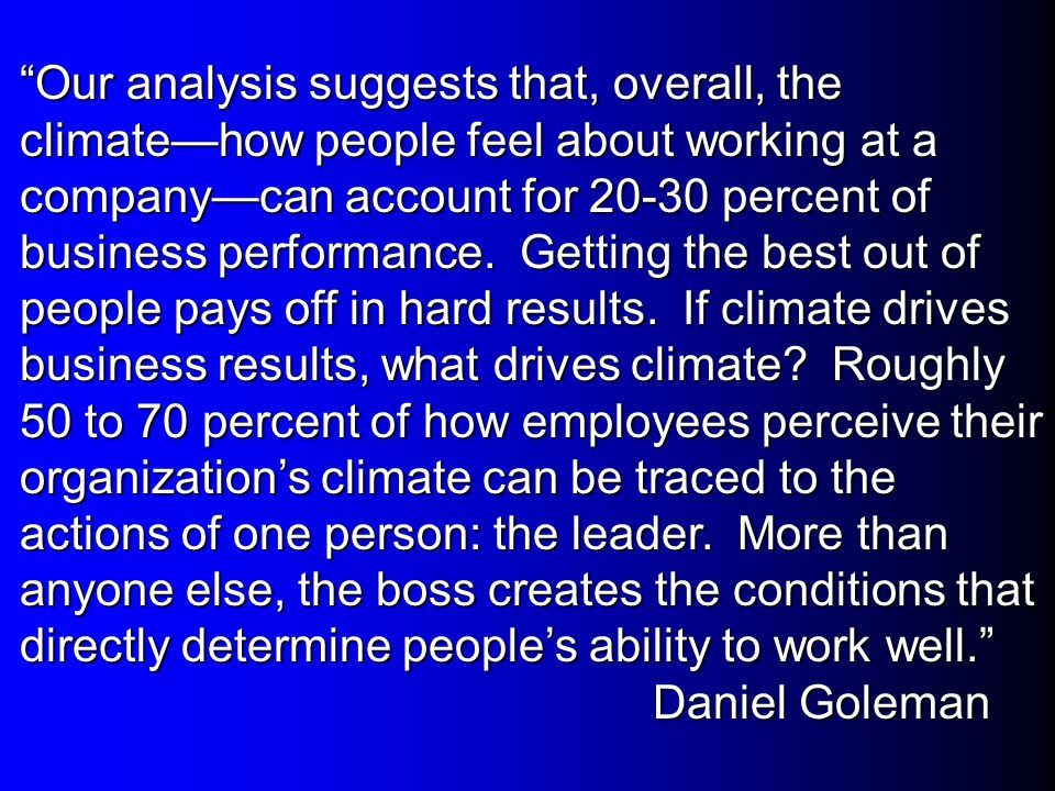 Our analysis suggests that, overall, the climate—how people feel about working at a company—can account for 20-30 percent of business performance.