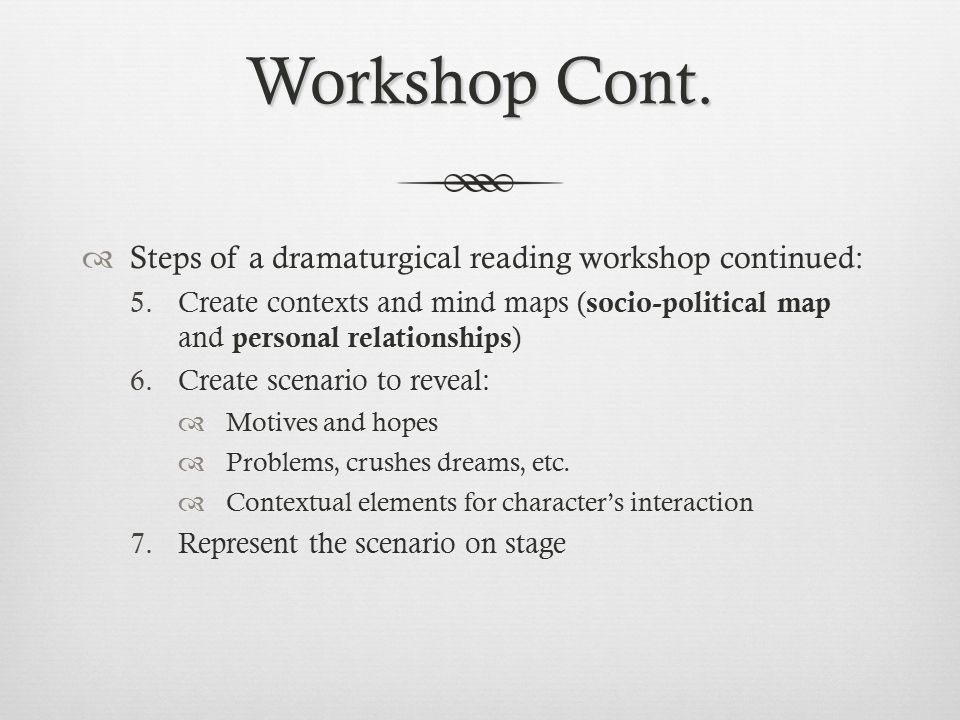 Workshop Cont. Steps of a dramaturgical reading workshop continued: