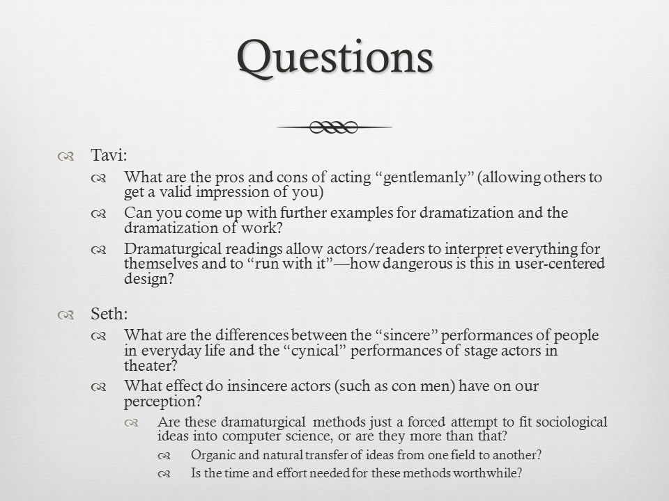 Questions Tavi: What are the pros and cons of acting gentlemanly (allowing others to get a valid impression of you)