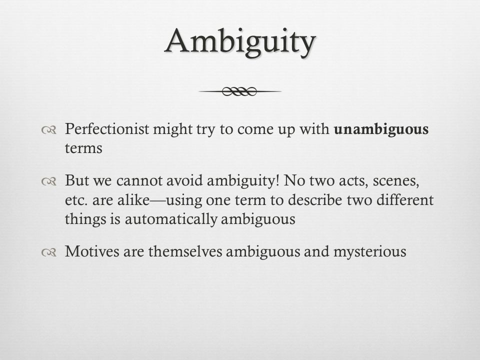 Ambiguity Perfectionist might try to come up with unambiguous terms