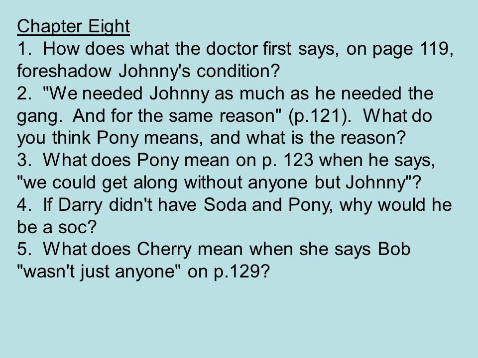 Chapter Eight 1. How does what the doctor first says, on page 119, foreshadow Johnny s condition.